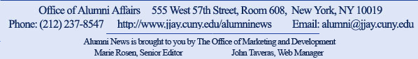 Office of Alumni Affairs, 555 West 57th Street, Room 608, NY, NY 10019 ' Phone 212.237.8547, Email: alumni@jjay.cuny.edu, http://www.jjay.cuny.edu/alumninews