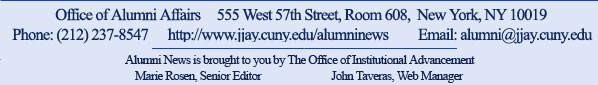 Office of Alumni Affairs, 555 West 57th Street, Room 608, NY, NY 10019 - Phone 212.237.8547, Email: alumni@jjay.cuny.edu, http://www.jjay.cuny.edu/alumninews