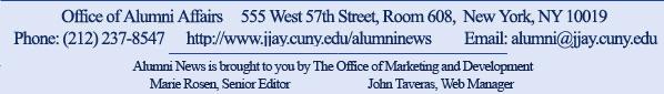 Office of Alumni Affairs, 555 West 57th Street, Room 608, NY, NY 10019 - Phone 212.237.8547, Email: alumni@jjay.cuny.edu, http://www.jjay.cuny.edu/alumninews