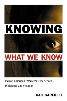 Knowing What We Know: African American Women's Experiences of Violence and Violation
